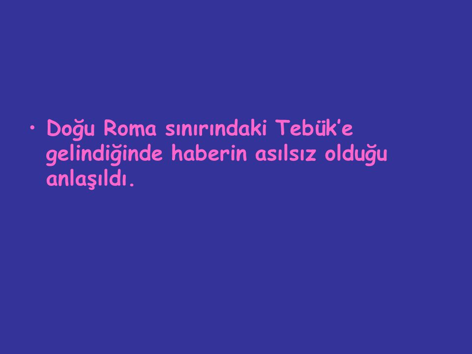 Doğu Roma sınırındaki Tebük'e gelindiğinde haberin asılsız olduğu anlaşıldı.
