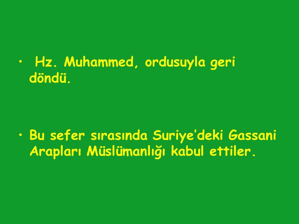 Hz. Muhammed, ordusuyla geri döndü. Bu sefer sırasında Suriye'deki Gassani Arapları Müslümanlığı kabul ettiler.