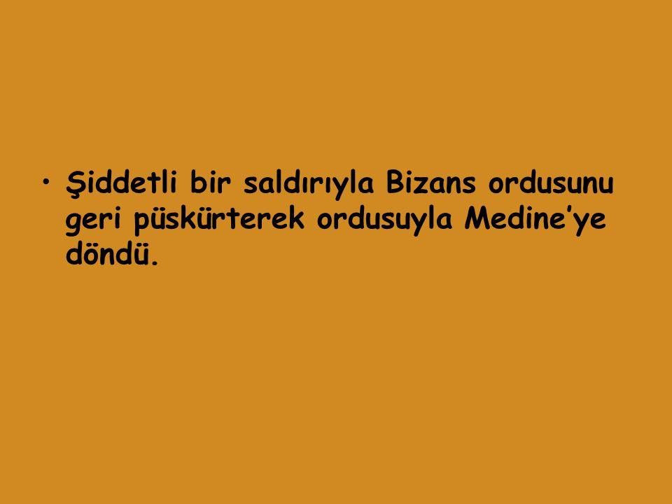 Şiddetli bir saldırıyla Bizans ordusunu geri püskürterek ordusuyla Medine'ye döndü.