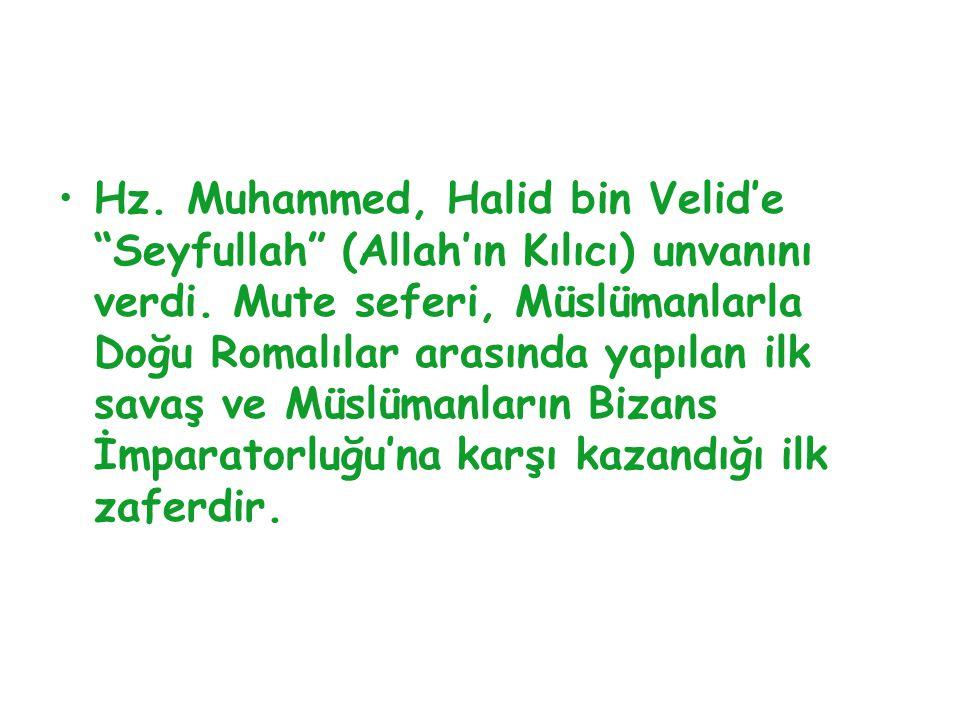 """Hz. Muhammed, Halid bin Velid'e """"Seyfullah"""" (Allah'ın Kılıcı) unvanını verdi. Mute seferi, Müslümanlarla Doğu Romalılar arasında yapılan ilk savaş ve"""