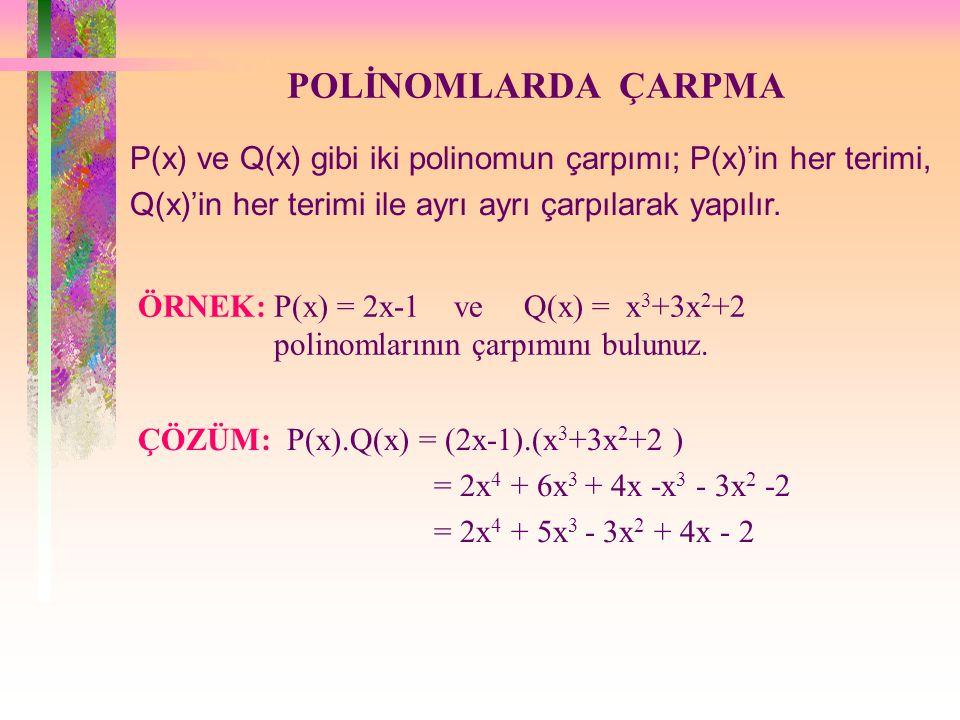 POLİNOMLARDA TOPLAMA İki polinom toplanırken dereceleri aynı olan terimlerin katsayıları toplanır. ÇÖZÜM: P(x) +Q(x) = ( 3x 3 -7x 2 +6x+2 ) + ( 2x 3 +