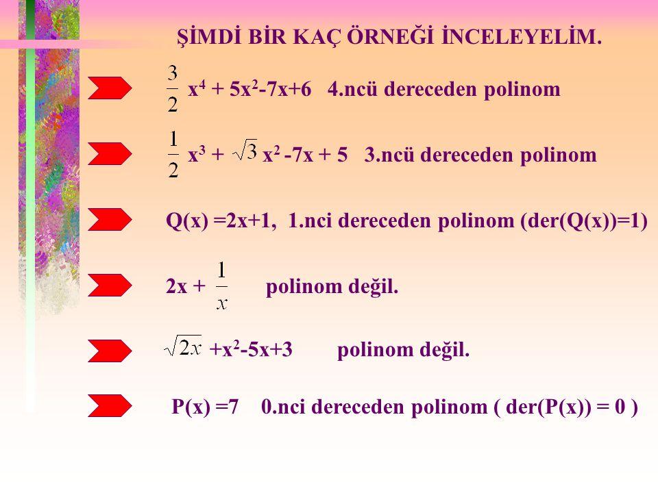 a 0,a 1,a 2,...,a n gerçel sayılar ve n  N olmak üzere; P(x) = a n x n + a n-1 x n-1 + a n-2 x n-2 +...+a 1 x+a 0 biçimindeki ifadelere, gerçel(reel)