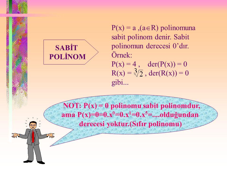 SABİT POLİNOM P(x) = a,(a  R) polinomuna sabit polinom denir.