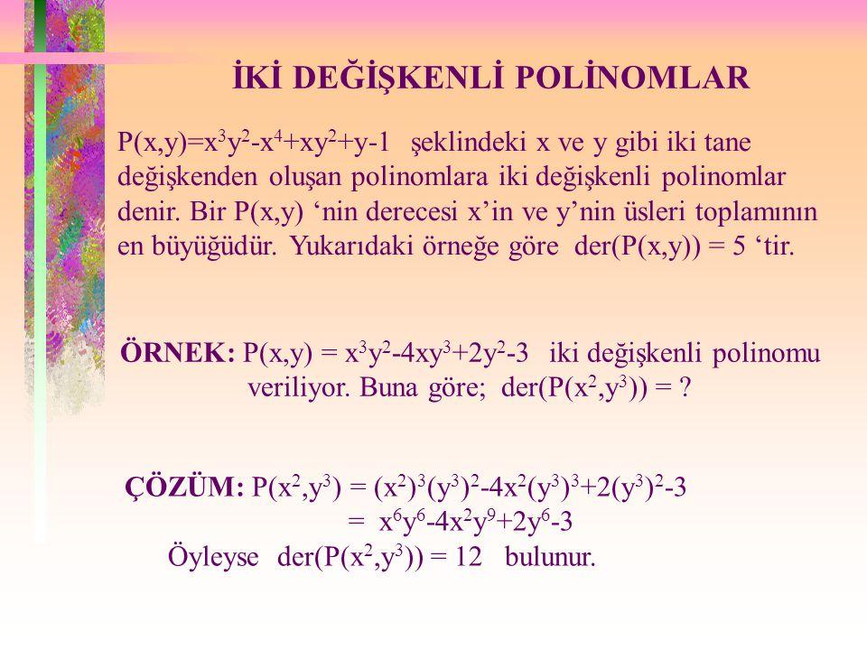 İKİ DEĞİŞKENLİ POLİNOMLAR P(x,y)=x 3 y 2 -x 4 +xy 2 +y-1 şeklindeki x ve y gibi iki tane değişkenden oluşan polinomlara iki değişkenli polinomlar denir.