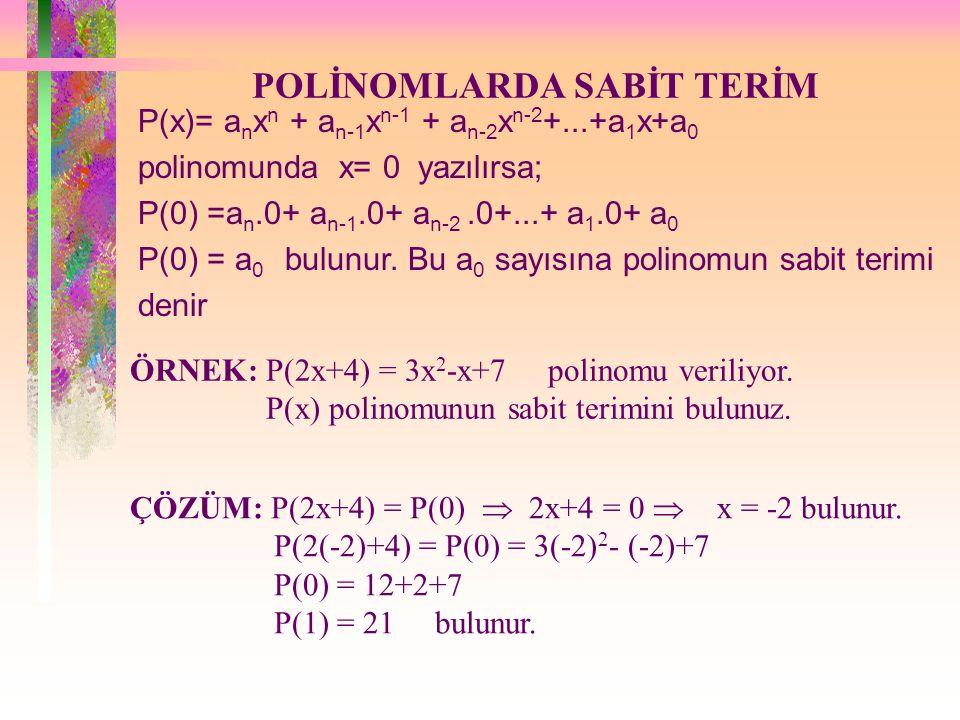 POLİNOMLARDA SABİT TERİM P(x)= a n x n + a n-1 x n-1 + a n-2 x n-2 +...+a 1 x+a 0 polinomunda x= 0 yazılırsa; P(0) =a n.0+ a n-1.0+ a n-2.0+...+ a 1.0+ a 0 P(0) = a 0 bulunur.