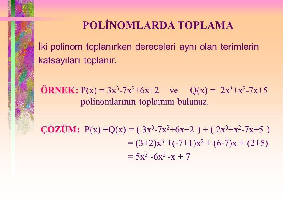 POLİNOMLARDA TOPLAMA İki polinom toplanırken dereceleri aynı olan terimlerin katsayıları toplanır.
