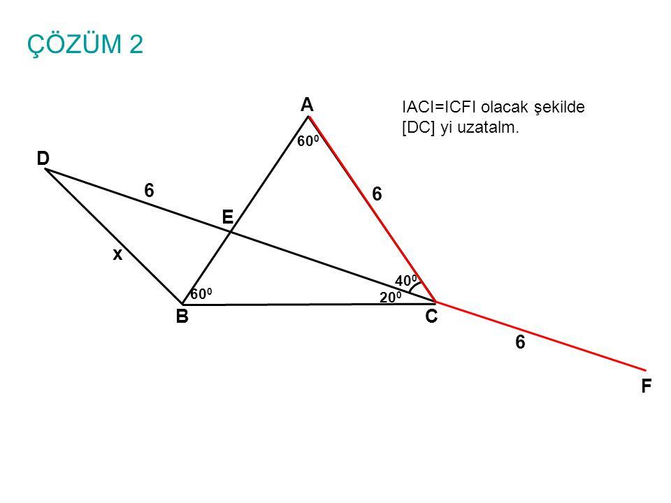 ÇÖZÜM 2 A BC E D 6 6 x 40 0 60 0 20 0 IACI=ICFI olacak şekilde [DC] yi uzatalm. 6 F