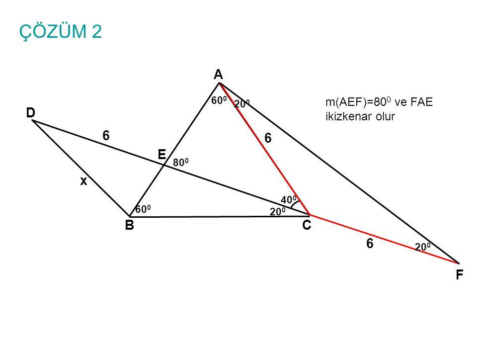 ÇÖZÜM 2 A BC E D 6 6 x 40 0 60 0 20 0 6 F m(AEF)=80 0 ve FAE ikizkenar olur 80 0