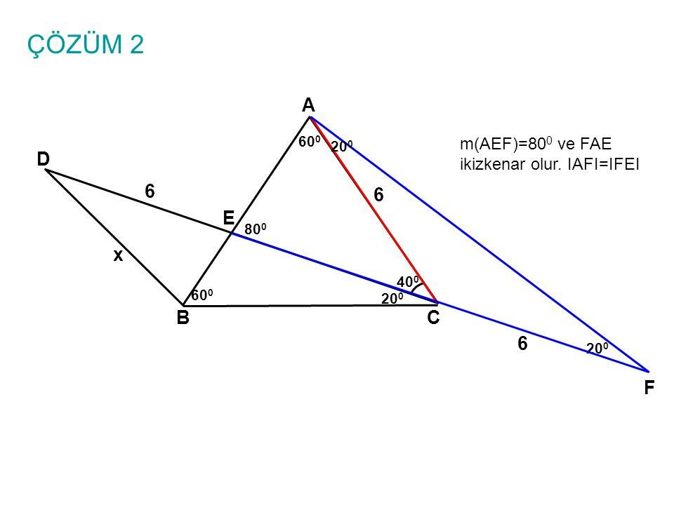ÇÖZÜM 2 A BC E D 6 6 x 40 0 60 0 20 0 6 F m(AEF)=80 0 ve FAE ikizkenar olur. IAFI=IFEI 80 0