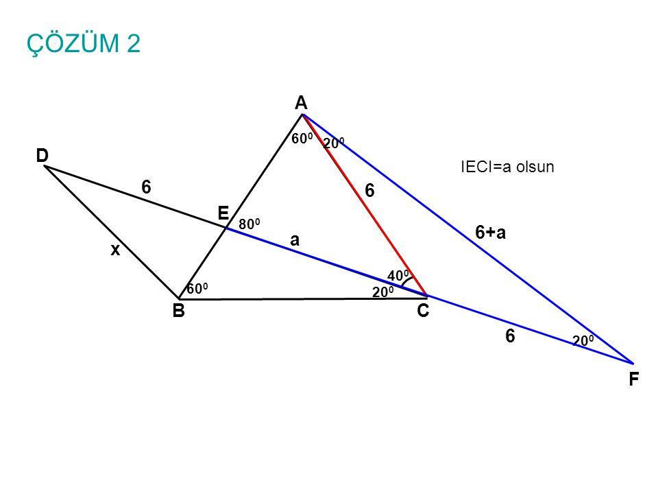 ÇÖZÜM 2 A BC E D 6 6 x 40 0 60 0 20 0 6 F IECI=a olsun 80 0 a 6+a