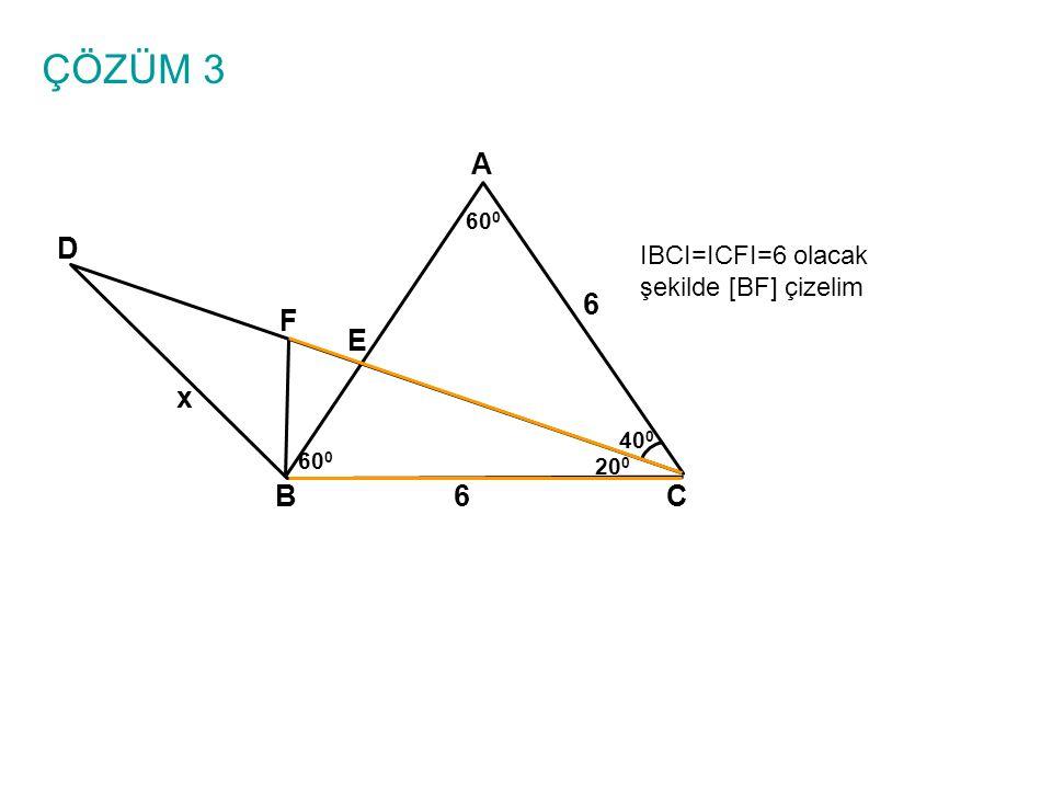 ÇÖZÜM 3 A BC E D 6 x 40 0 60 0 20 0 IBCI=ICFI=6 olacak şekilde [BF] çizelim F 6