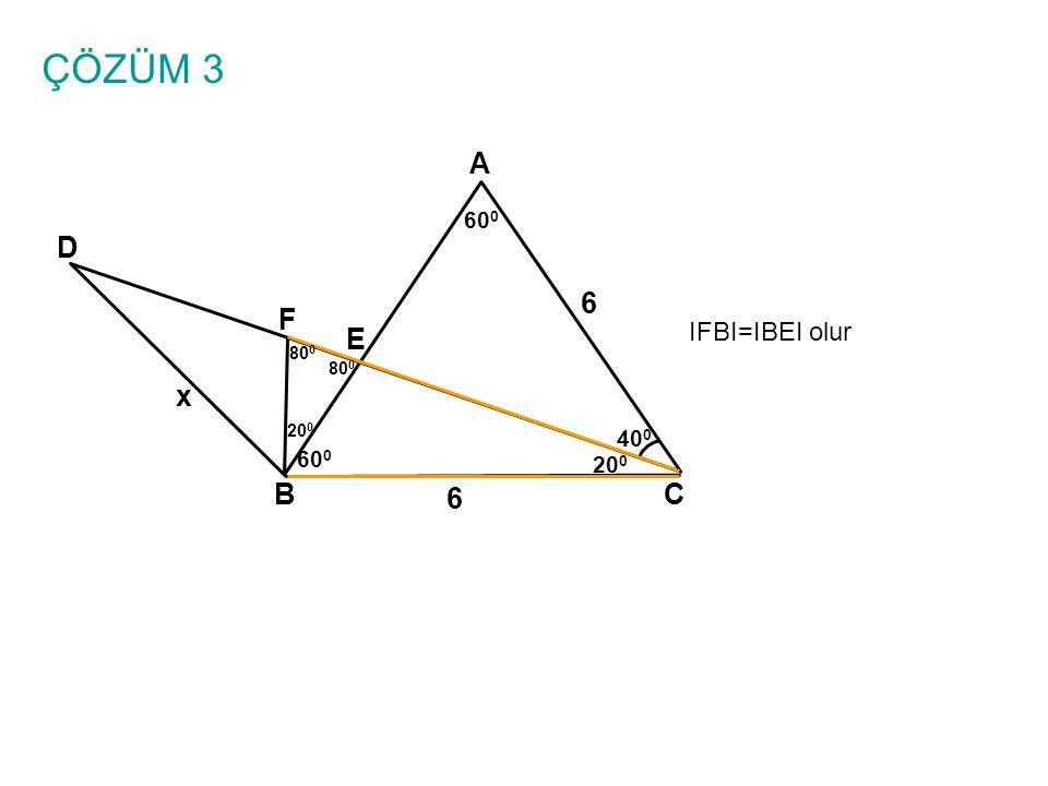 ÇÖZÜM 3 A BC E D 6 x 40 0 60 0 20 0 F 80 0 20 0 IFBI=IBEI olur 6