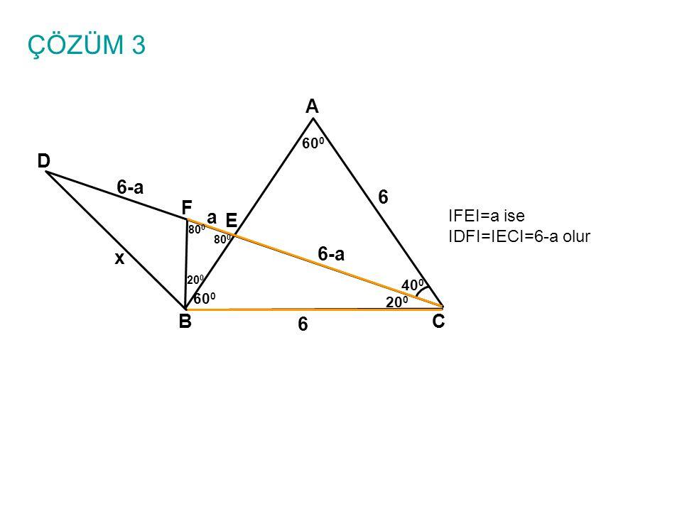 ÇÖZÜM 3 A BC E D 6 x 40 0 60 0 20 0 F 80 0 20 0 IFEI=a ise IDFI=IECI=6-a olur 6 a 6-a