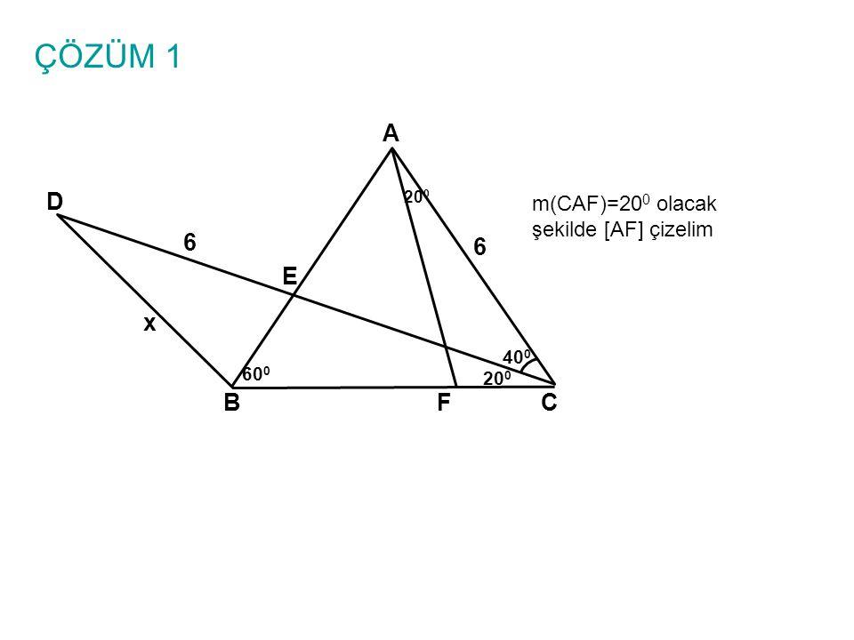 ÇÖZÜM 1 A BC E D 6 6 x 40 0 60 0 20 0 m(CAF)=20 0 olacak şekilde [AF] çizelim 20 0 F