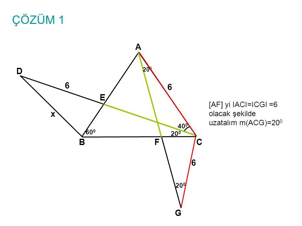 ÇÖZÜM 1 A BC E D 6 6 x 40 0 60 0 20 0 F [AF] yi IACI=ICGI =6 olacak şekilde uzatalım m(ACG)=20 0 G 6 20 0