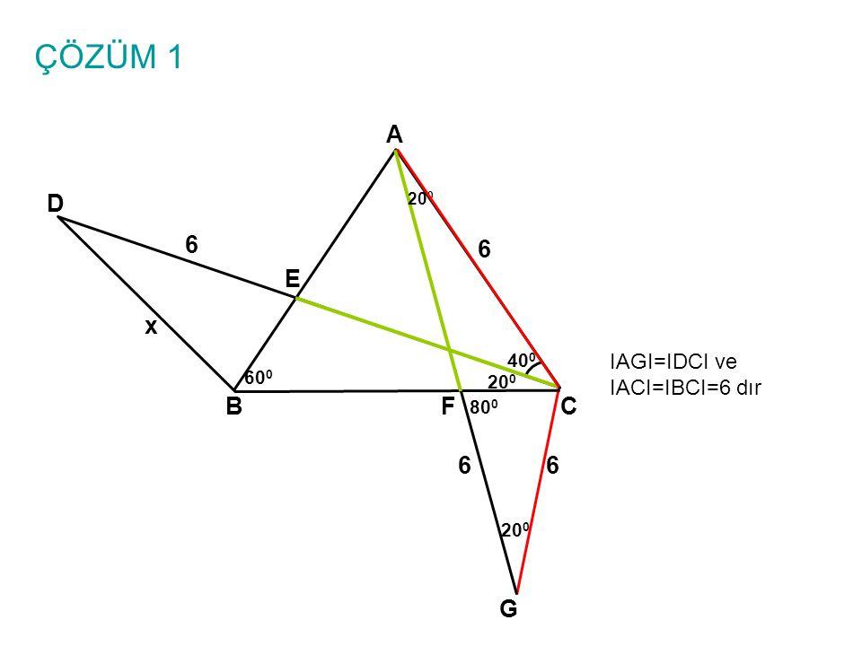 ÇÖZÜM 1 A BC E D 6 6 x 40 0 60 0 20 0 F IAGI=IDCI ve IACI=IBCI=6 dır G 6 80 0 20 0 6