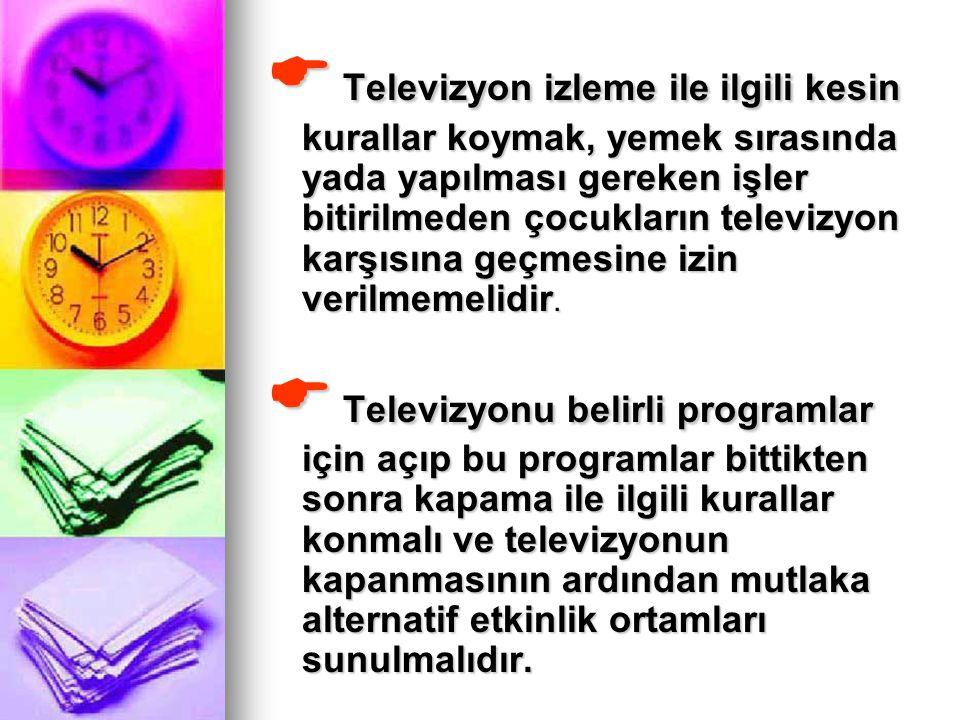  Televizyon izleme ile ilgili kesin kurallar koymak, yemek sırasında yada yapılması gereken işler bitirilmeden çocukların televizyon karşısına geçmes