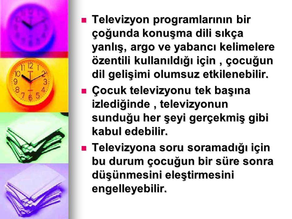 Televizyon programlarının bir çoğunda konuşma dili sıkça yanlış, argo ve yabancı kelimelere özentili kullanıldığı için, çocuğun dil gelişimi olumsuz e