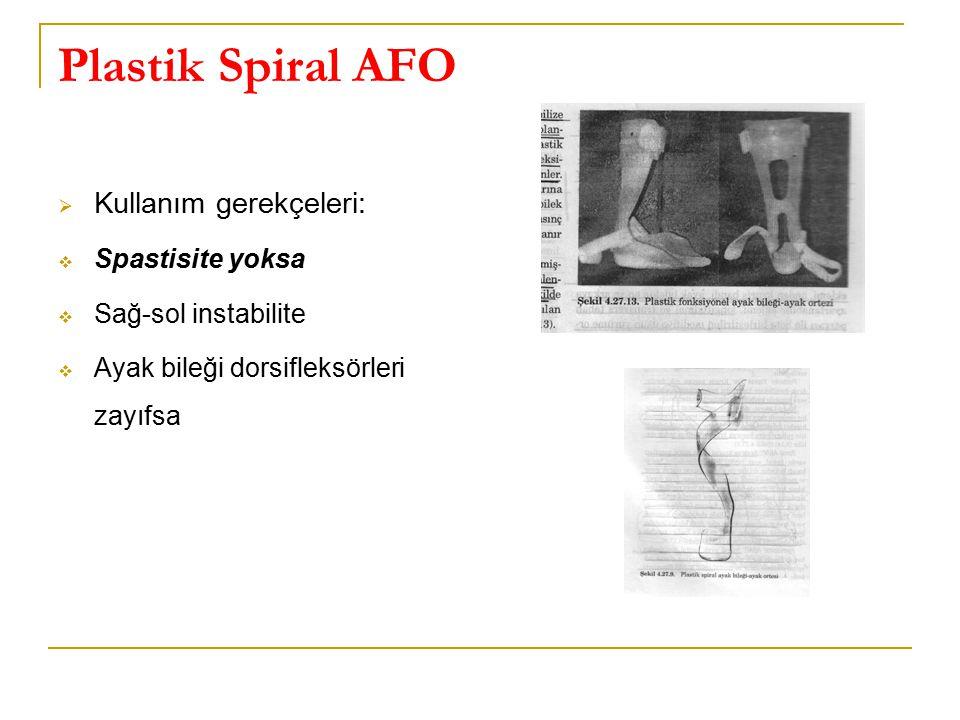 Plastik Spiral AFO  Kullanım gerekçeleri:  Spastisite yoksa  Sağ-sol instabilite  Ayak bileği dorsifleksörleri zayıfsa