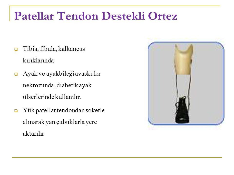 Patellar Tendon Destekli Ortez  Tibia, fibula, kalkaneus kırıklarında  Ayak ve ayakbileği avasküler nekrozunda, diabetik ayak ülserlerinde kullanılır.