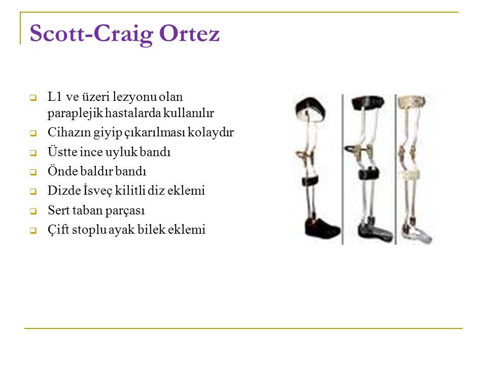 Scott-Craig Ortez  L1 ve üzeri lezyonu olan paraplejik hastalarda kullanılır  Cihazın giyip çıkarılması kolaydır  Üstte ince uyluk bandı  Önde baldır bandı  Dizde İsveç kilitli diz eklemi  Sert taban parçası  Çift stoplu ayak bilek eklemi