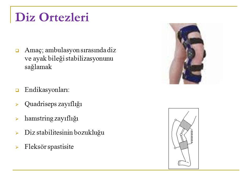 Diz Ortezleri  Amaç; ambulasyon sırasında diz ve ayak bileği stabilizasyonunu sağlamak  Endikasyonları:  Quadriseps zayıflığı  hamstring zayıflığı  Diz stabilitesinin bozukluğu  Fleksör spastisite