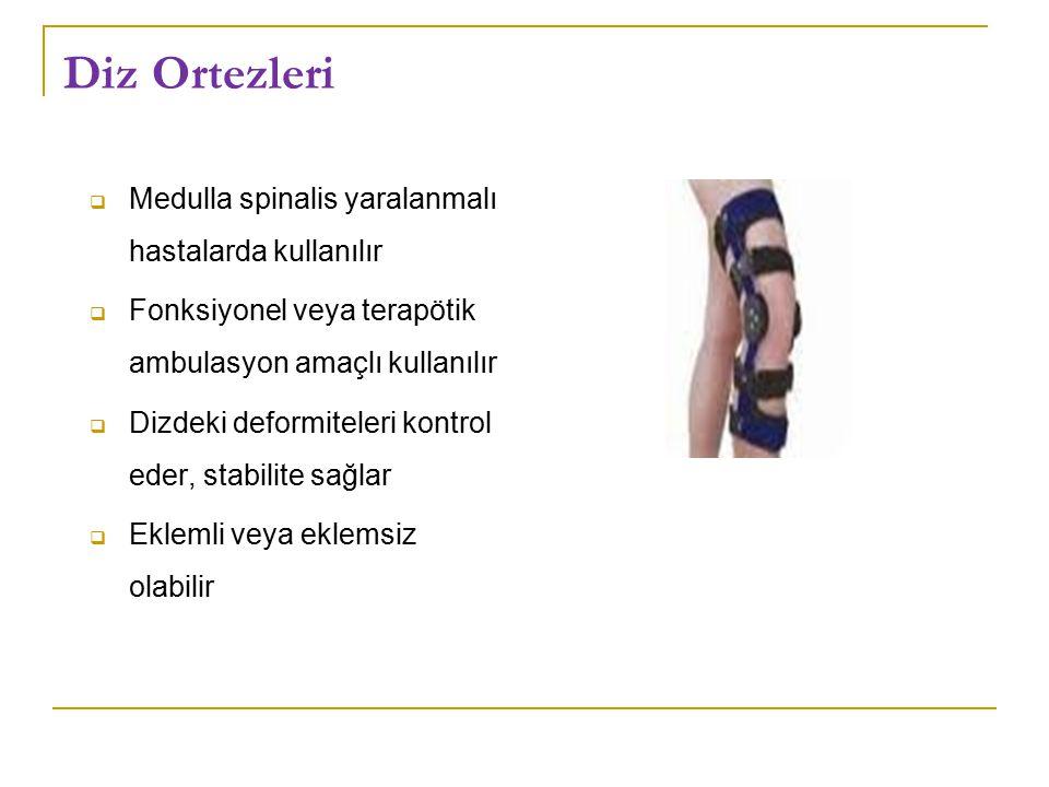 Diz Ortezleri  Medulla spinalis yaralanmalı hastalarda kullanılır  Fonksiyonel veya terapötik ambulasyon amaçlı kullanılır  Dizdeki deformiteleri kontrol eder, stabilite sağlar  Eklemli veya eklemsiz olabilir