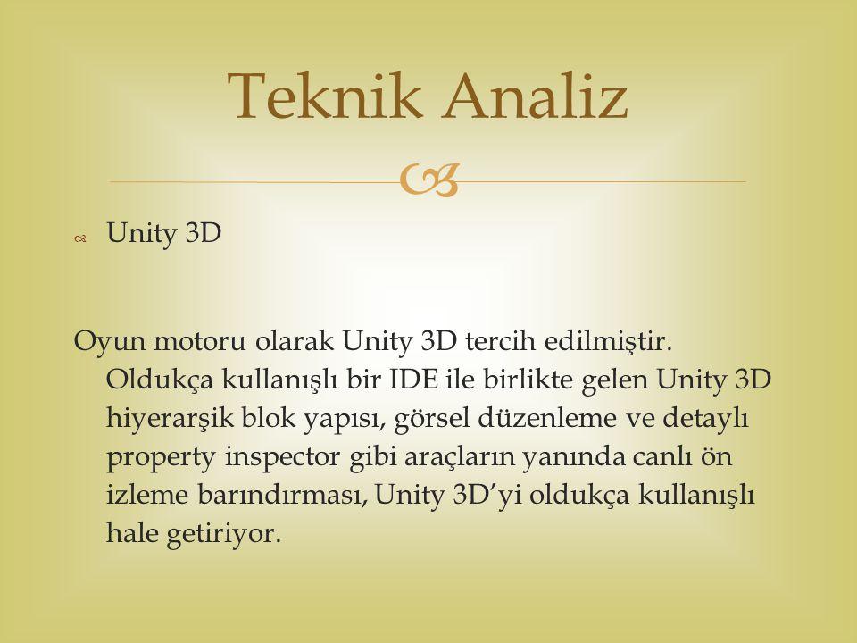   Unity 3D Oyun motoru olarak Unity 3D tercih edilmiştir. Oldukça kullanışlı bir IDE ile birlikte gelen Unity 3D hiyerarşik blok yapısı, görsel düze