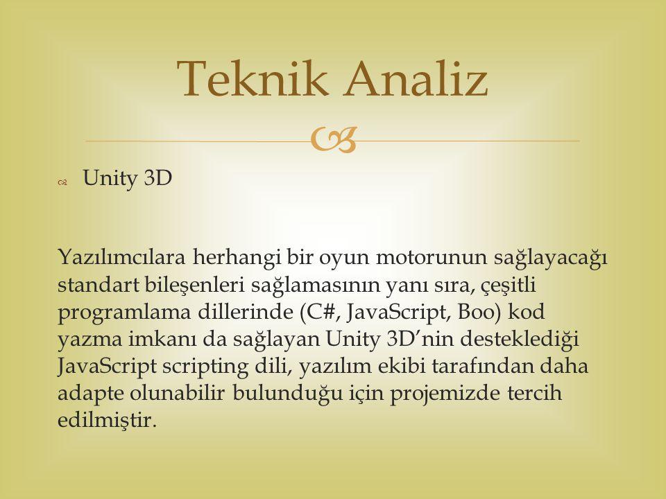   Unity 3D Yazılımcılara herhangi bir oyun motorunun sağlayacağı standart bileşenleri sağlamasının yanı sıra, çeşitli programlama dillerinde (C#, JavaScript, Boo) kod yazma imkanı da sağlayan Unity 3D'nin desteklediği JavaScript scripting dili, yazılım ekibi tarafından daha adapte olunabilir bulunduğu için projemizde tercih edilmiştir.