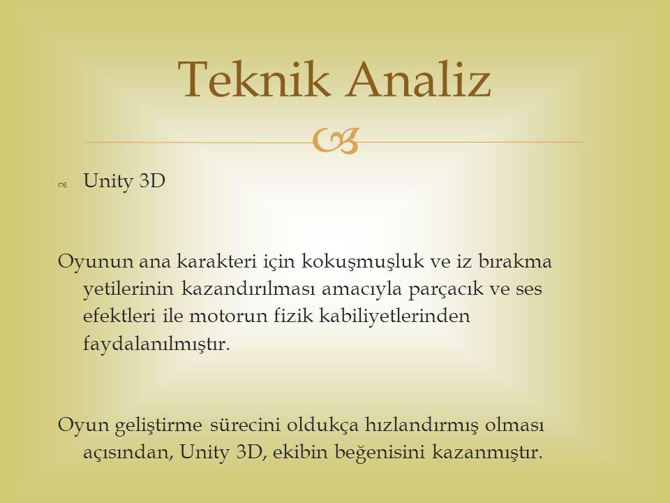  Unity 3D Oyunun ana karakteri için kokuşmuşluk ve iz bırakma yetilerinin kazandırılması amacıyla parçacık ve ses efektleri ile motorun fizik kabiliyetlerinden faydalanılmıştır.