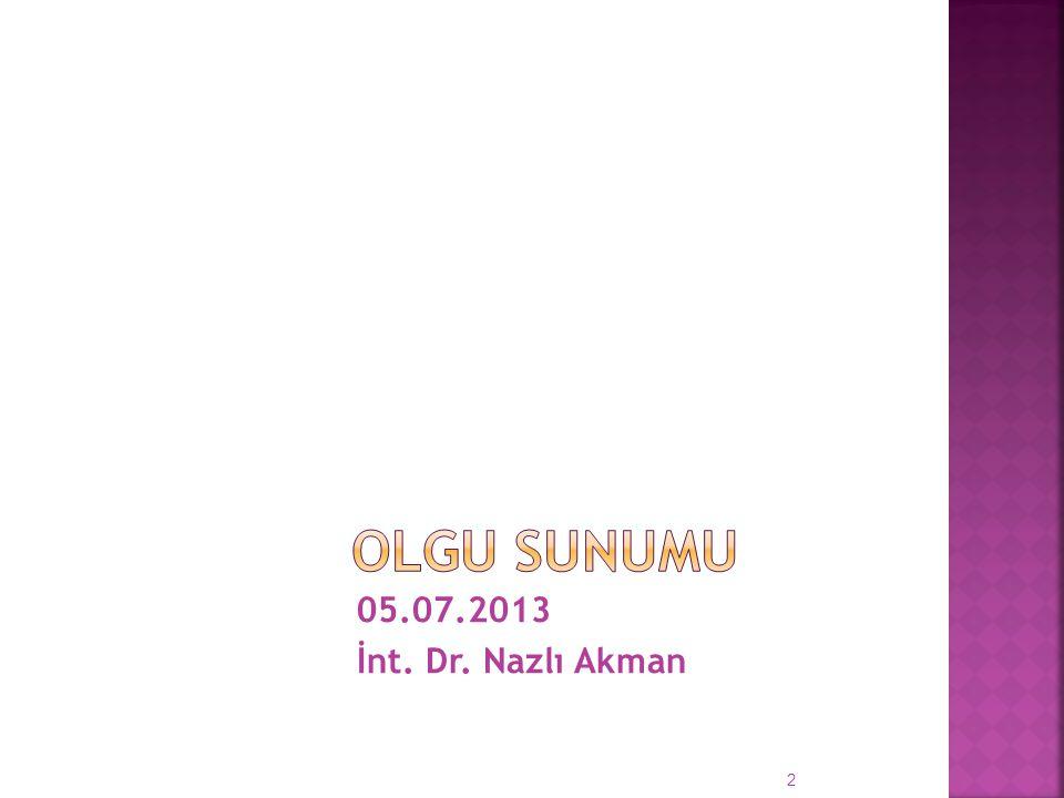 05.07.2013 İnt. Dr. Nazlı Akman 2