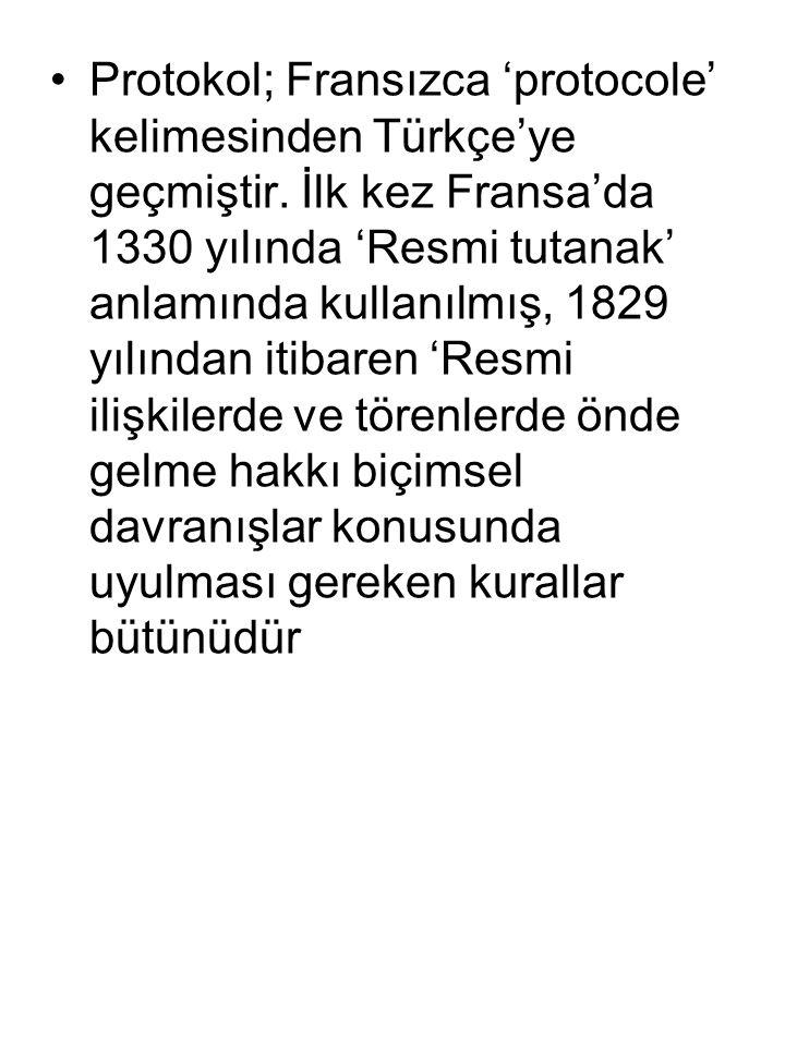 Protokol; Fransızca 'protocole' kelimesinden Türkçe'ye geçmiştir.
