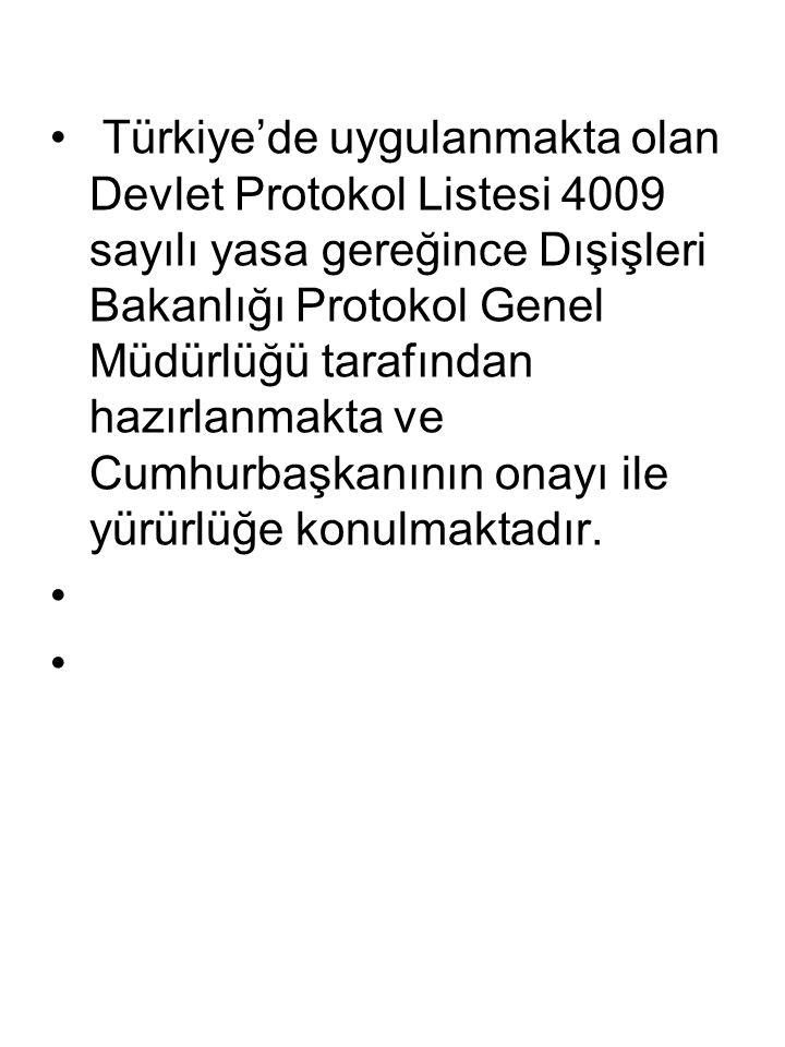 Türkiye'de uygulanmakta olan Devlet Protokol Listesi 4009 sayılı yasa gereğince Dışişleri Bakanlığı Protokol Genel Müdürlüğü tarafından hazırlanmakta ve Cumhurbaşkanının onayı ile yürürlüğe konulmaktadır.