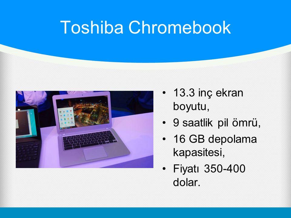 Toshiba Chromebook 13.3 inç ekran boyutu, 9 saatlik pil ömrü, 16 GB depolama kapasitesi, Fiyatı 350-400 dolar.