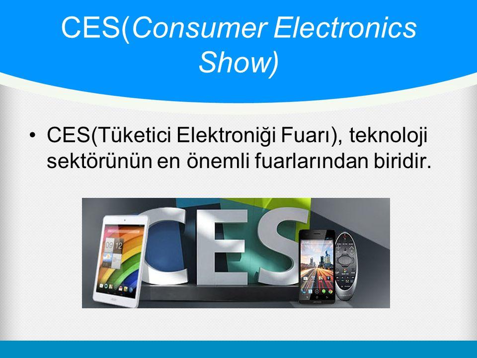 CES(Consumer Electronics Show) CES(Tüketici Elektroniği Fuarı), teknoloji sektörünün en önemli fuarlarından biridir.