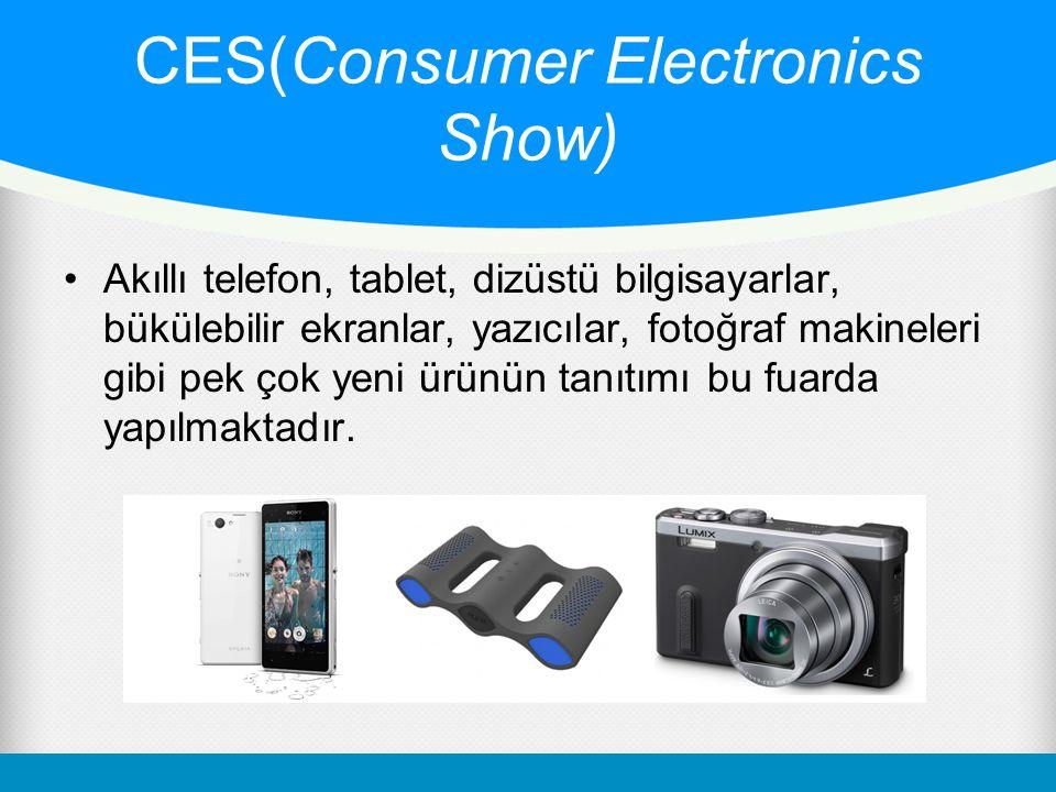 CES(Consumer Electronics Show) Akıllı telefon, tablet, dizüstü bilgisayarlar, bükülebilir ekranlar, yazıcılar, fotoğraf makineleri gibi pek çok yeni ürünün tanıtımı bu fuarda yapılmaktadır.
