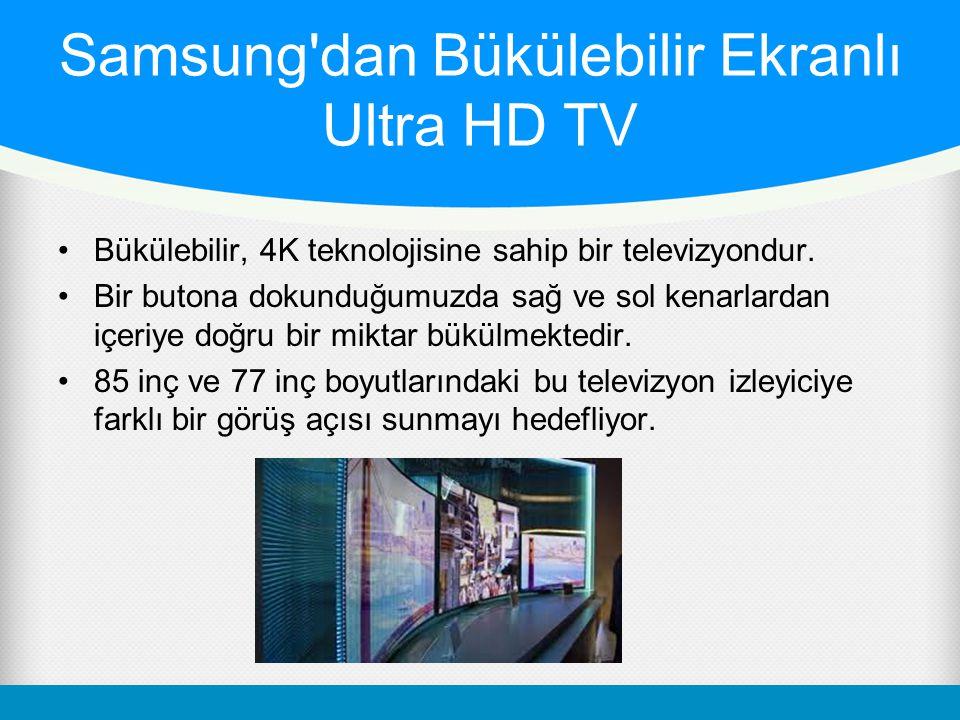 Samsung dan Bükülebilir Ekranlı Ultra HD TV Bükülebilir, 4K teknolojisine sahip bir televizyondur.