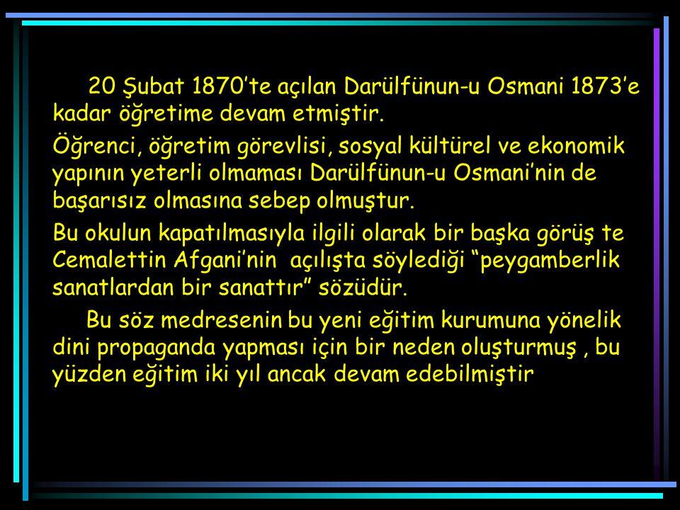 20 Şubat 1870'te açılan Darülfünun-u Osmani 1873'e kadar öğretime devam etmiştir.