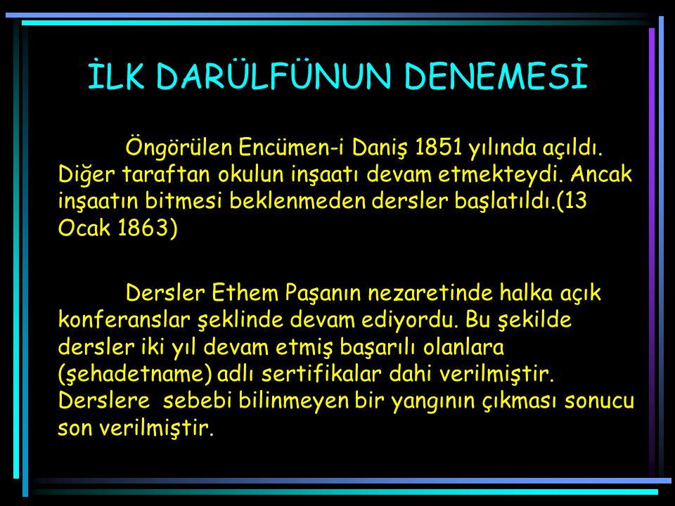 İLK DARÜLFÜNUN DENEMESİ Öngörülen Encümen-i Daniş 1851 yılında açıldı.