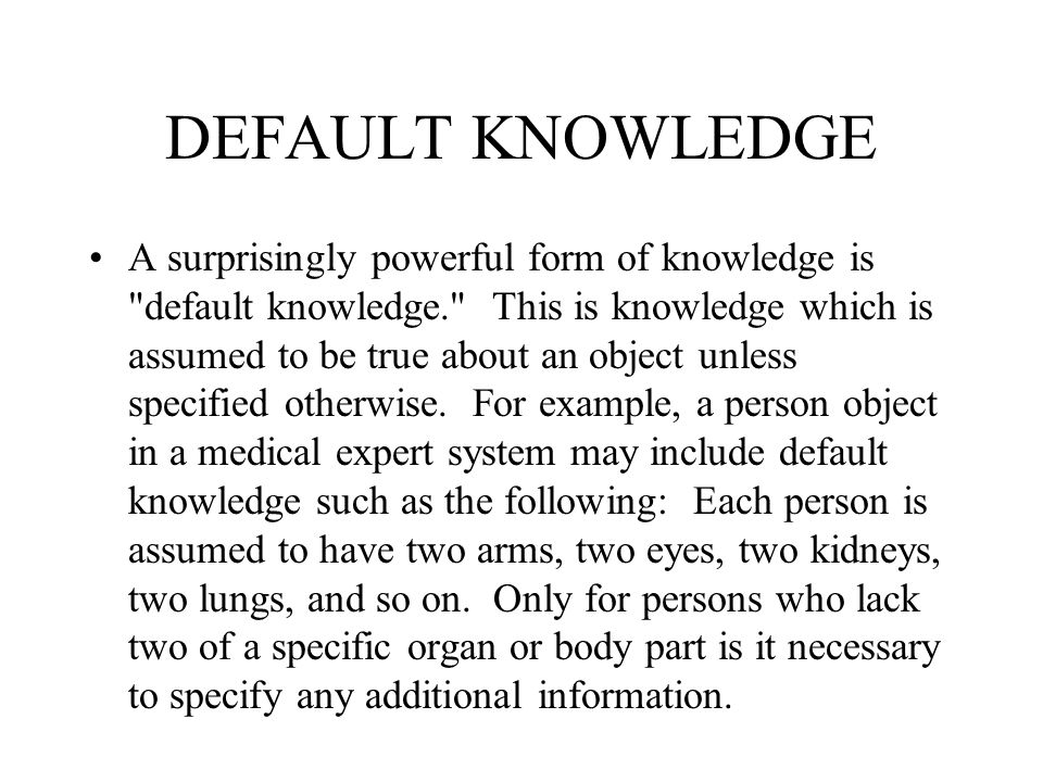 DEFAULT KNOWLEDGE A surprisingly powerful form of knowledge is