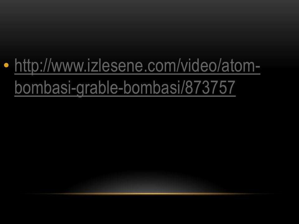 http://www.izlesene.com/video/atom- bombasi-grable-bombasi/873757 http://www.izlesene.com/video/atom- bombasi-grable-bombasi/873757