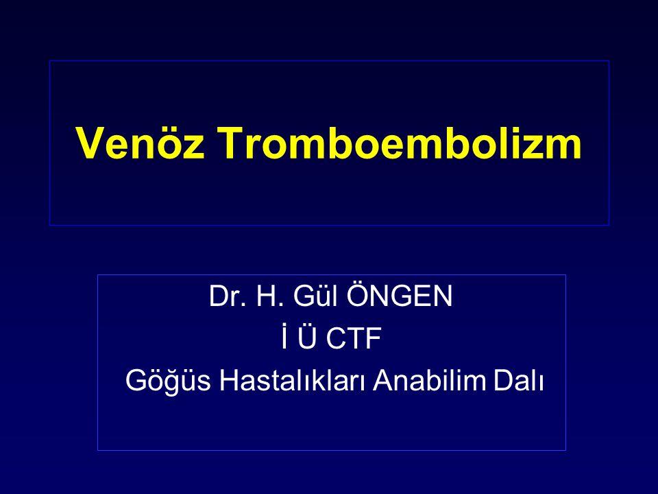 Venöz Tromboembolizm (VTE) : DVT: Derin ven trombozu PE: Pulmoner emboli Semptomatik DVT genellikle asemptomatik PE ile birliktedir.
