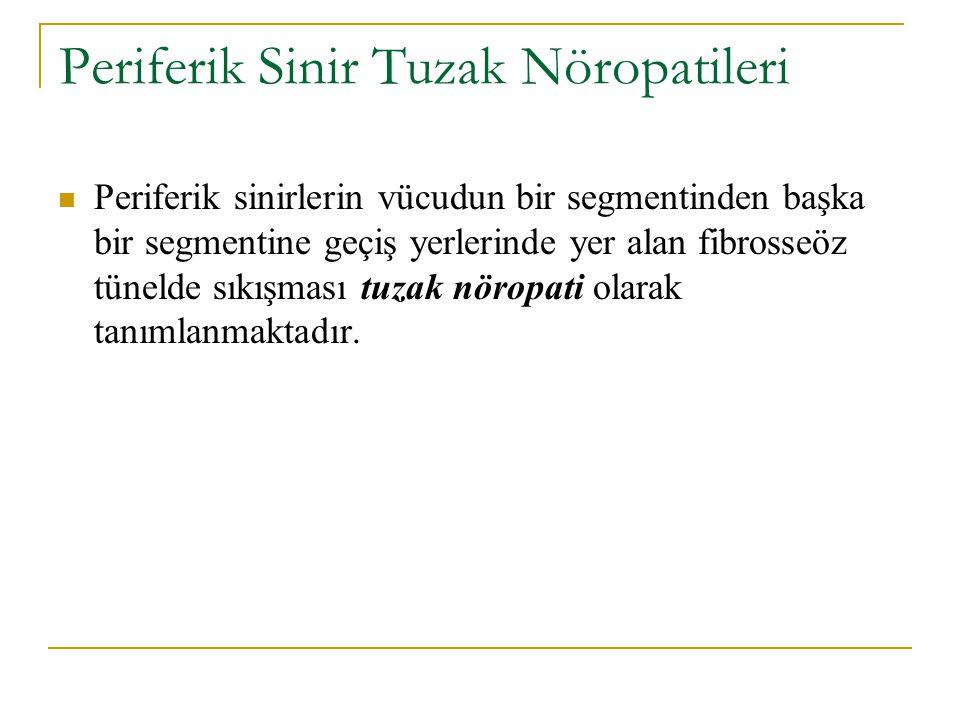 Periferik Sinir Tuzak Nöropatileri Periferik sinirlerin vücudun bir segmentinden başka bir segmentine geçiş yerlerinde yer alan fibrosseöz tünelde sıkışması tuzak nöropati olarak tanımlanmaktadır.