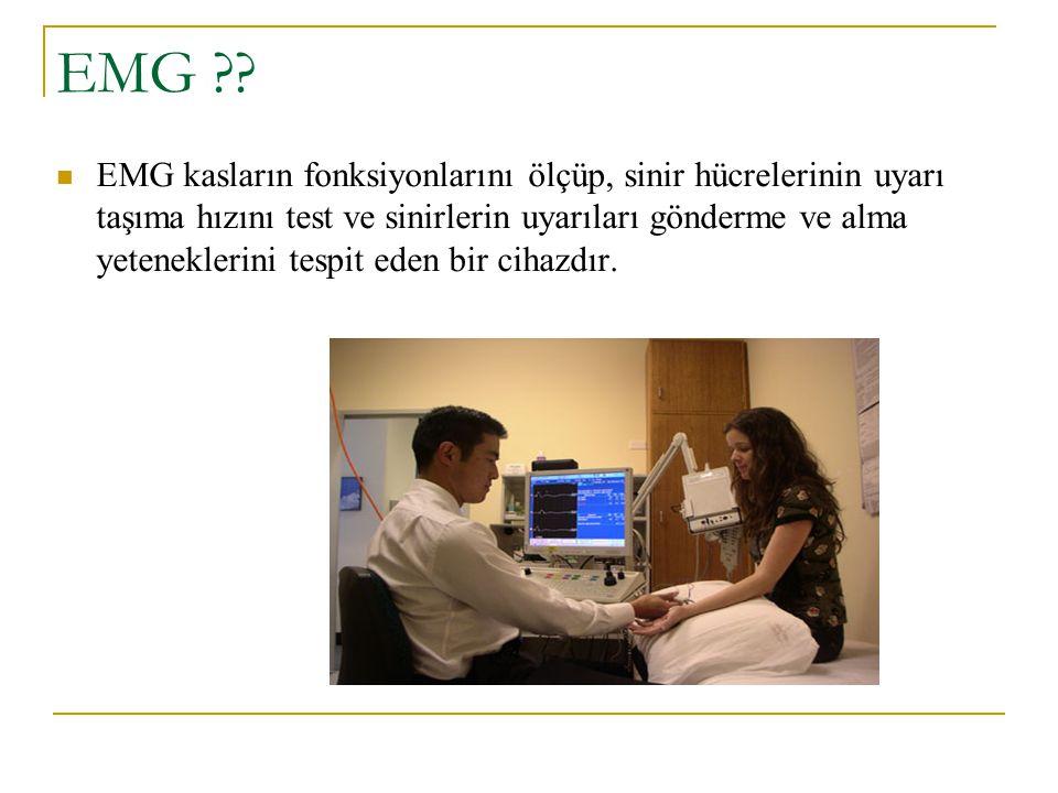 EMG ?? EMG kasların fonksiyonlarını ölçüp, sinir hücrelerinin uyarı taşıma hızını test ve sinirlerin uyarıları gönderme ve alma yeteneklerini tespit e
