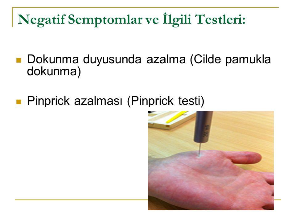 Negatif Semptomlar ve İlgili Testleri: Dokunma duyusunda azalma (Cilde pamukla dokunma) Pinprick azalması (Pinprick testi)