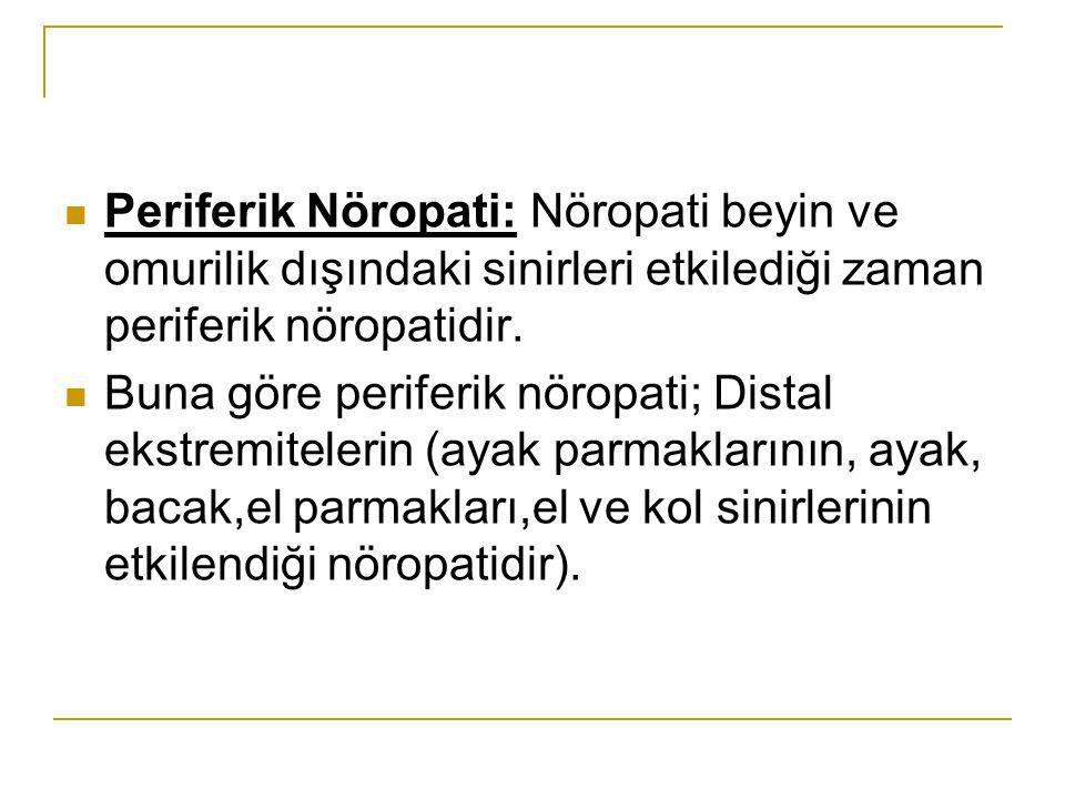 Periferik Nöropati: Nöropati beyin ve omurilik dışındaki sinirleri etkilediği zaman periferik nöropatidir. Buna göre periferik nöropati; Distal ekstre