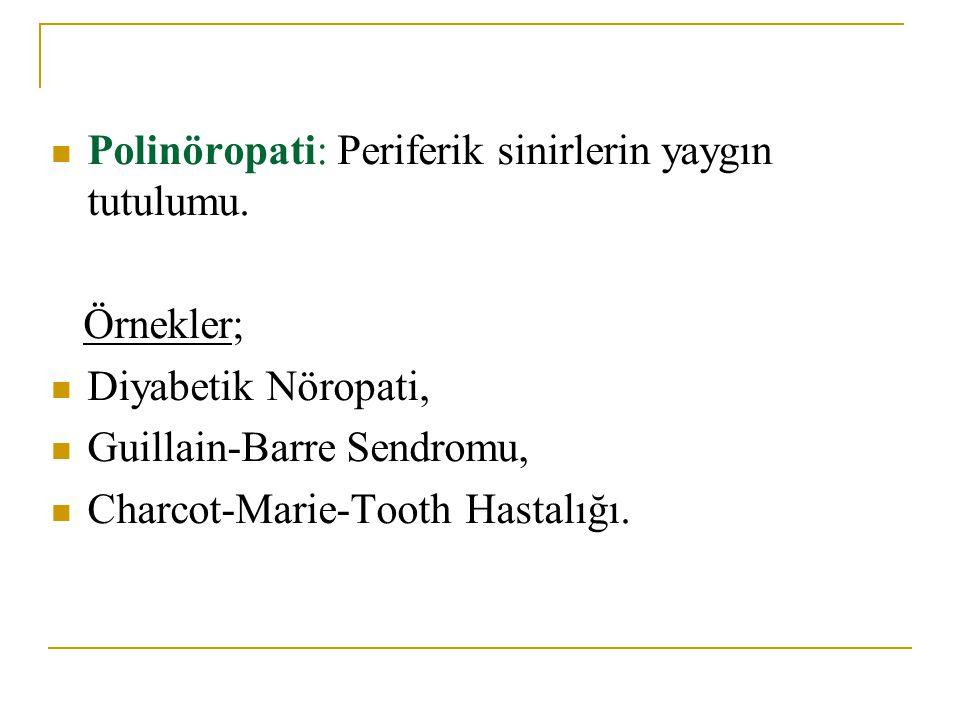 Polinöropati: Periferik sinirlerin yaygın tutulumu. Örnekler; Diyabetik Nöropati, Guillain-Barre Sendromu, Charcot-Marie-Tooth Hastalığı.