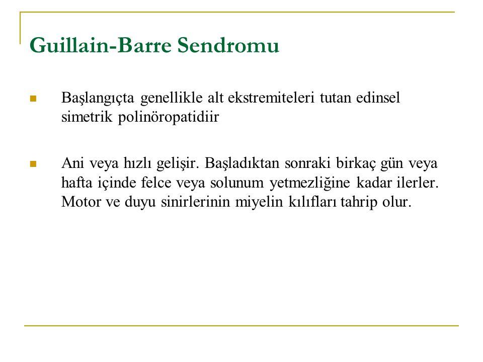 Guillain-Barre Sendromu Başlangıçta genellikle alt ekstremiteleri tutan edinsel simetrik polinöropatidiir Ani veya hızlı gelişir. Başladıktan sonraki
