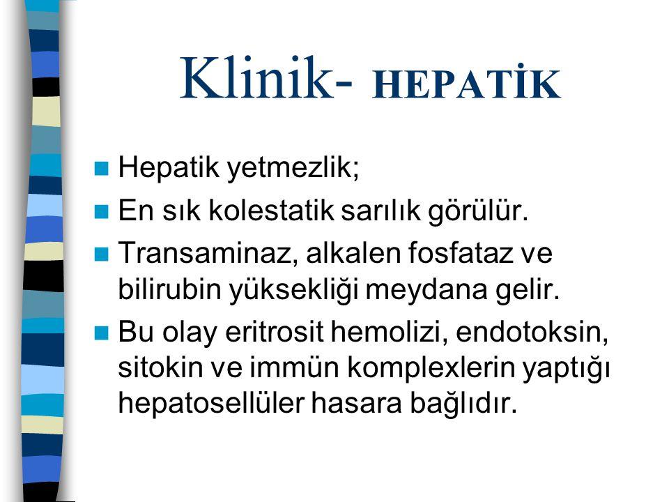 Klinik- HEPATİK Hepatik yetmezlik; En sık kolestatik sarılık görülür.