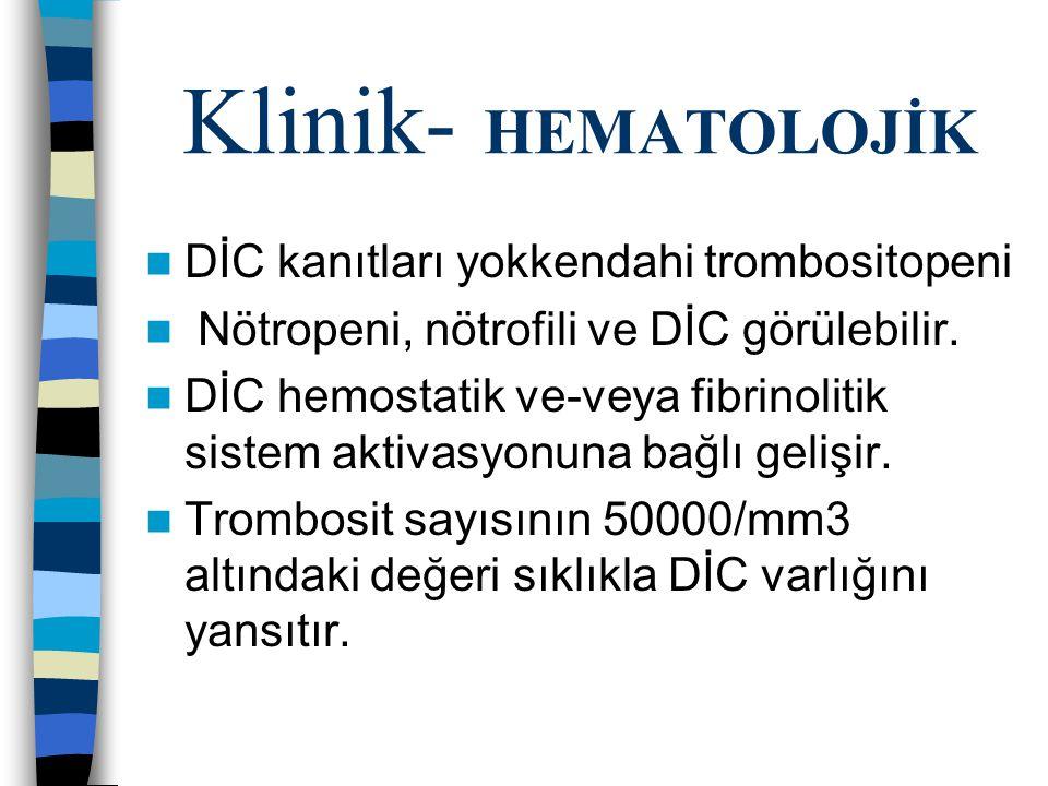 Klinik- HEMATOLOJİK DİC kanıtları yokkendahi trombositopeni Nötropeni, nötrofili ve DİC görülebilir.